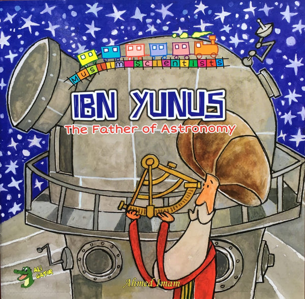 Ibn Yunus: The Father of Astronomy - Childrens Books - Ali Gator