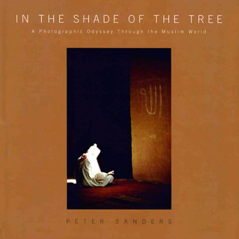 In the Shade of the Tree: A Photographic Odyssey Through the Muslim World - Islamic Books - Inspiral Books