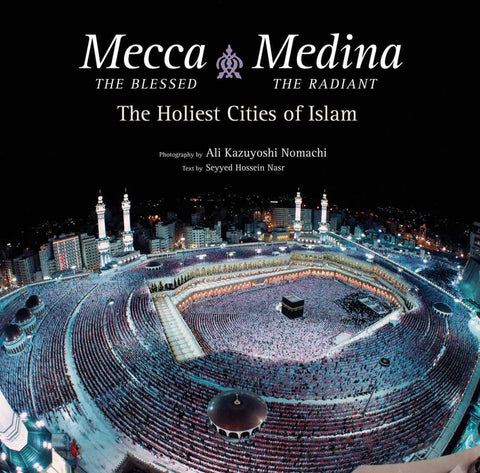 Mecca the Blessed Medina the Radiant: The Holiest Cities of Islam - Islamic Books - Tuttle Publishing