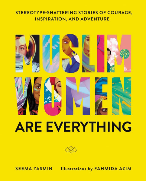 Muslim Women Are Everything: Stereotype-Shattering Stories of Courage Inspiration and Adventure - Hardcover - Islamic Books - Harper Design