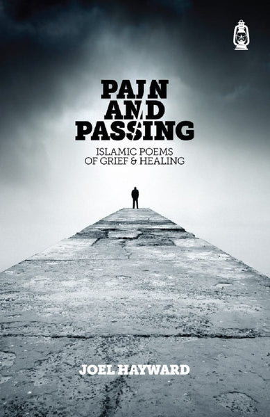 Pain And Passing: Islamic Poems Of Grief & Healing - Islamic Books - Claritas Books