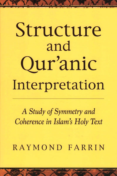 Structure and Quranic Interpretation: A Study of Symmetry and Coherence in Islams Holy Text - Islamic Books - White Cloud Press