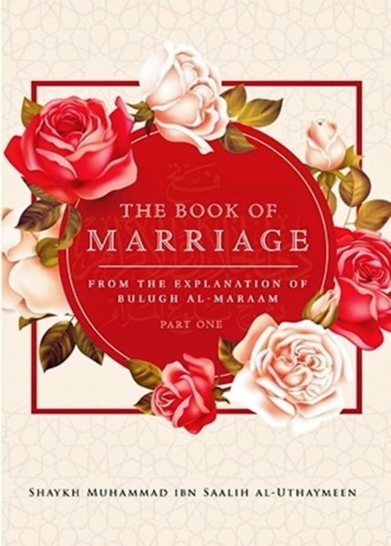The Book Of Marriage From The Explanation Of Bulugh Al-Maraam (Part One) - Islamic Books - Maktabatul-Irshad Publications