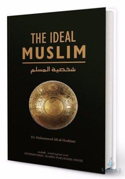 The Ideal Muslim: The True Islamic Personality of the Muslim - Islamic Books - IIPH