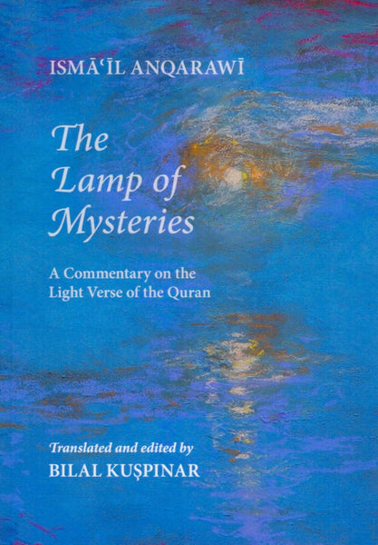 The Lamp of Mysteries: A Commentary on the Light Verse of the Quran - Islamic Books - Anqa Publishing