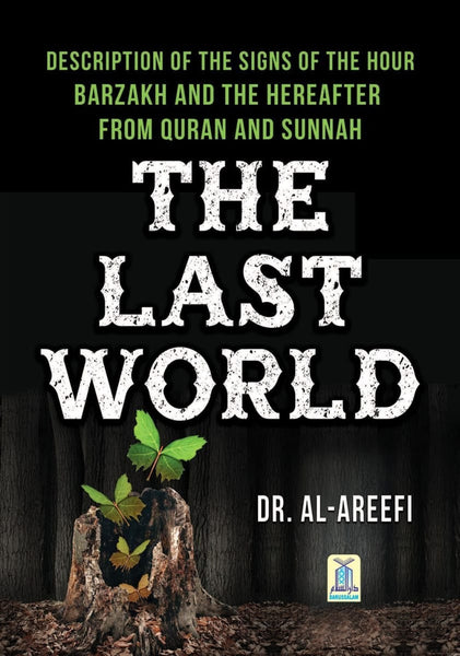 The Last World: Description Of The Signs Of The Hour Barzakh And The Hereafter - Islamic Books - Dar-us-Salam Publishers