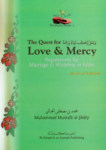 (The Muslim Family Book 1 Revised) The Quest For Love & Mercy: Regulations For Wedding & Marriage In Islam - Islamic Books - Al-Kitaab &