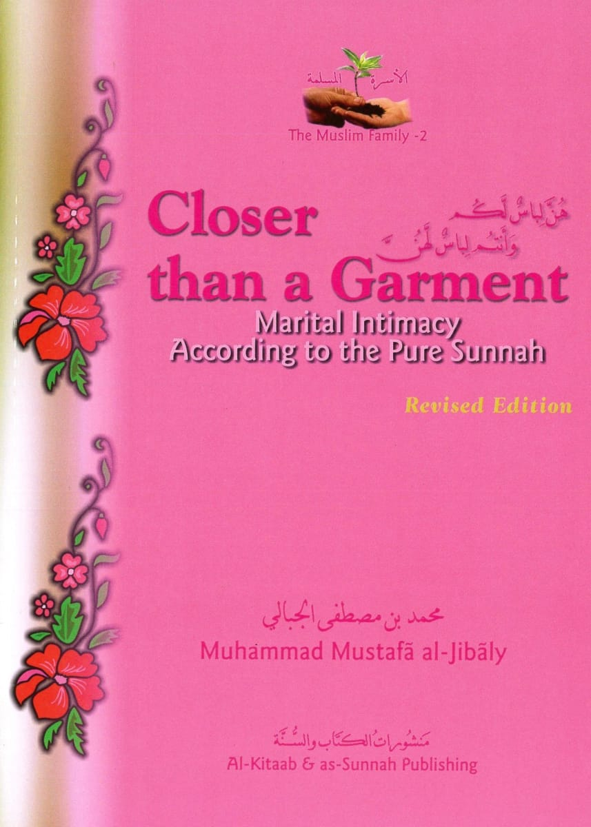 (The Muslim Family Book 2 Revised) Closer Than a Garment: Marital Intimacy According To The Pure Sunnah - Islamic Books - Al-Kitaab &