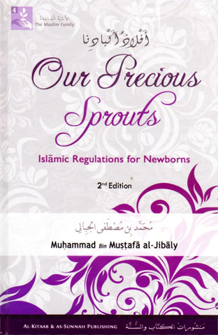 (The Muslim Family Book 4 Revised) Our Precious Sprouts: Islamic Regulations For Newborns - Hardcover - Islamic Books - Al-Kitaab &