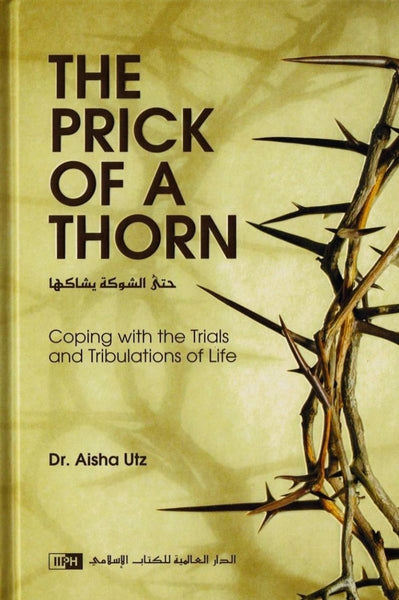 The Prick Of A Thorn: Coping With The Trials And Tribulations Of Life - Islamic Books - IIPH