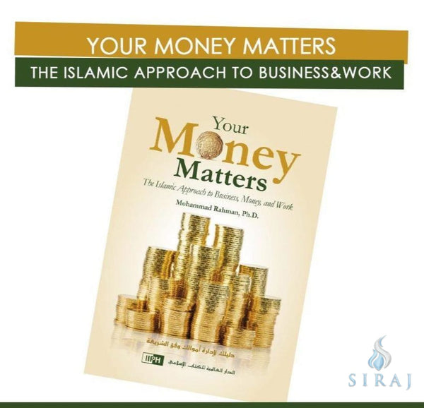 Your Money Matters: The Islamic Approach to Business Money And Work - Hardcover - Islamic Books - IIPH