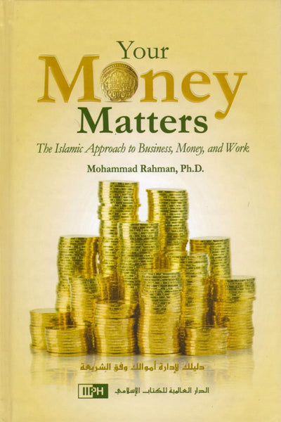 Your Money Matters The Islamic Approach to Business Money And Work - Hardcover - Islamic Books - IIPH