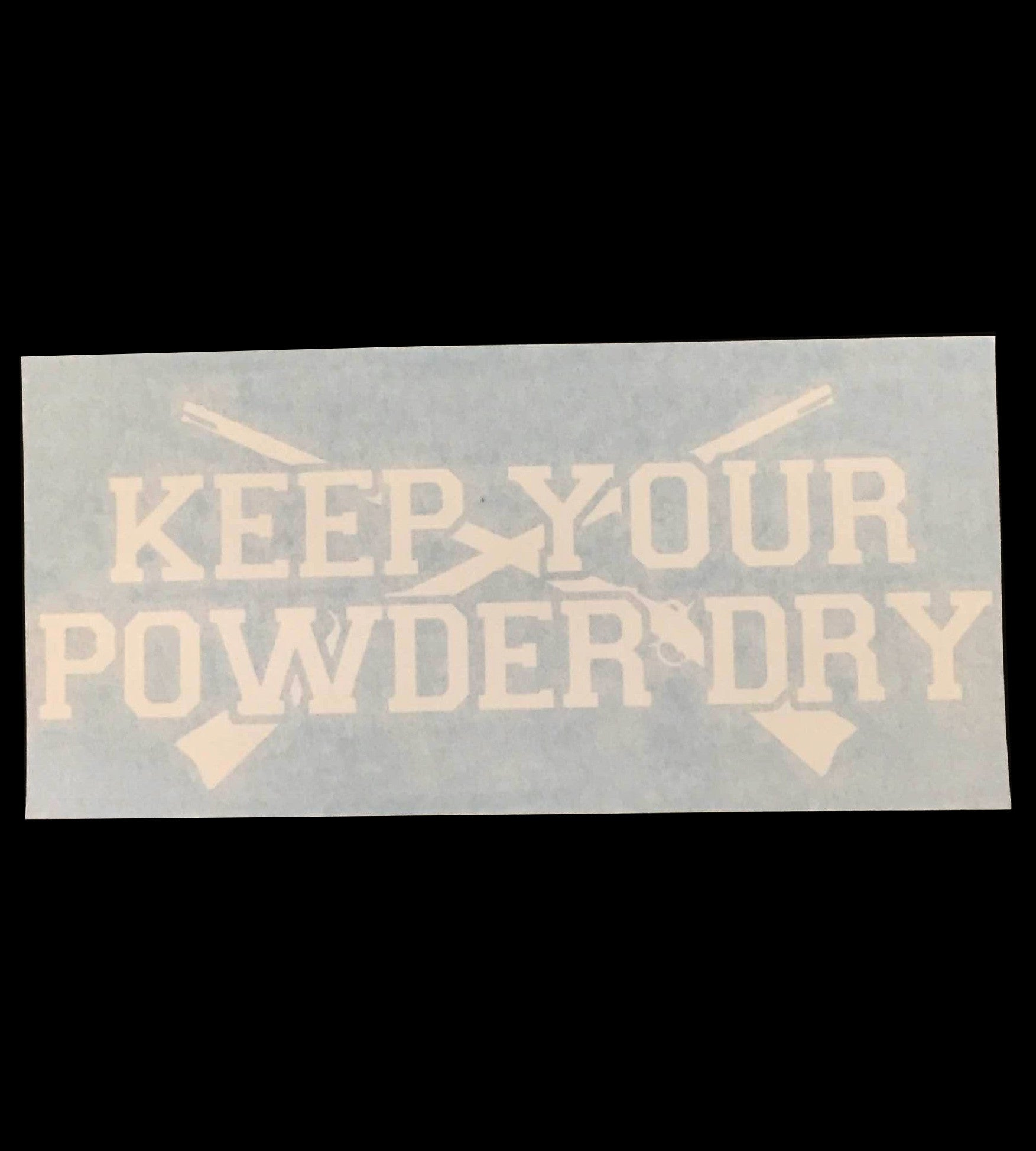 Keep Your Powder Dry Decal - 7""