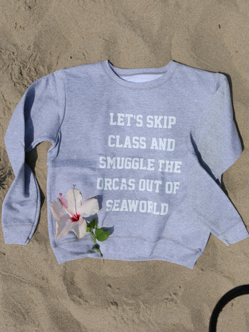 Let's Skip Class And Get the Orcas out of SeaWorld Sweatshirt - Wilddtail
