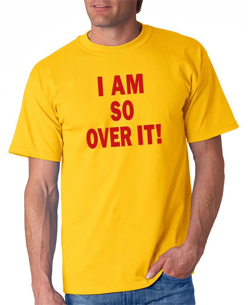 I AM SO OVER IT - T-Shirt