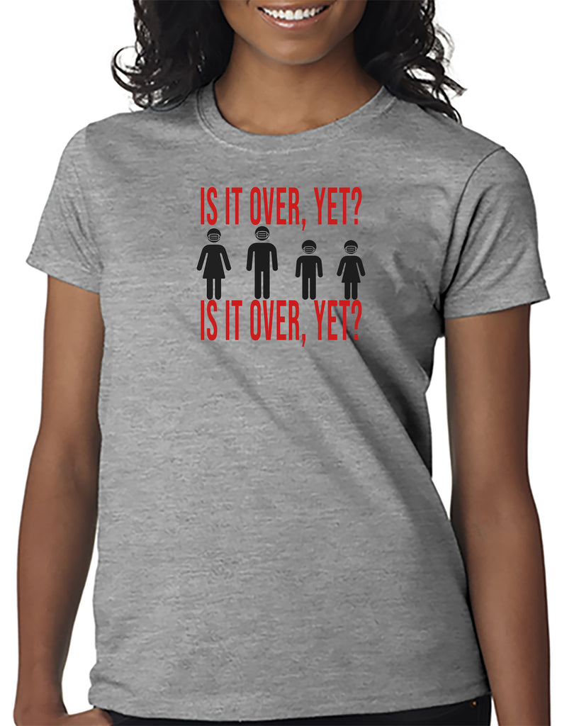 Is It Over, Yet?  Covid-19 T-Shirt