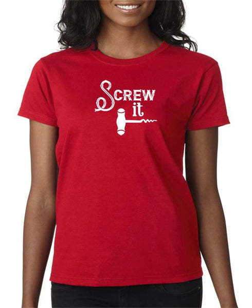 Screw It - Funny Drinking T-Shirt