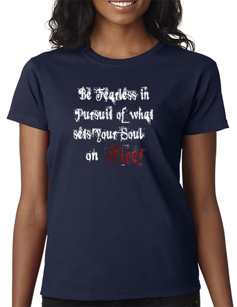 Be Fearless in Pursuit of What Sets Your Soul on FIRE! T-shirt