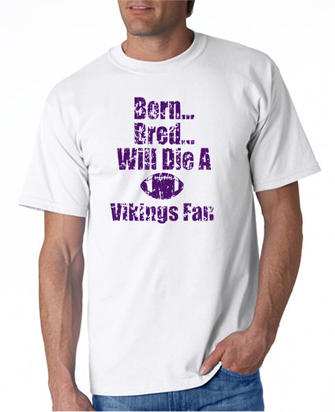 Born, Bred Will Die a Vikings Fan T-shirt