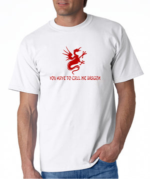 You Have to Call Me Dragon T-shirt