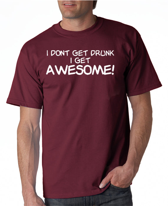 SALE | I Don't Get Drunk I Get Awesome T-shirt