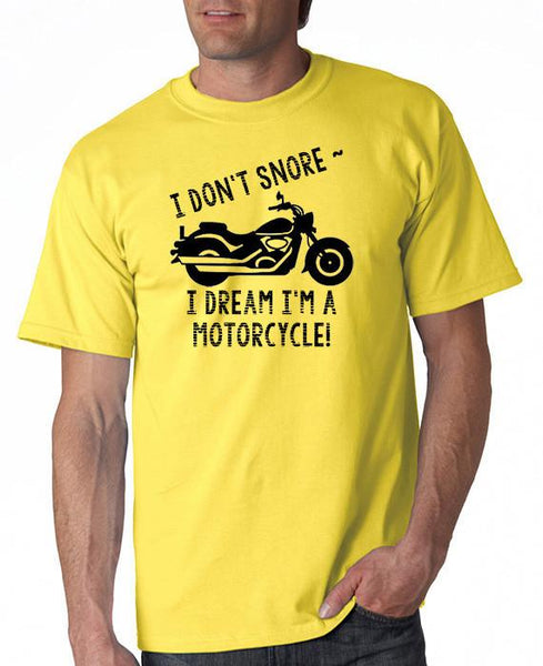 I Don't Snore . . . I Dream I'm a Motorcycle! T-Shirt