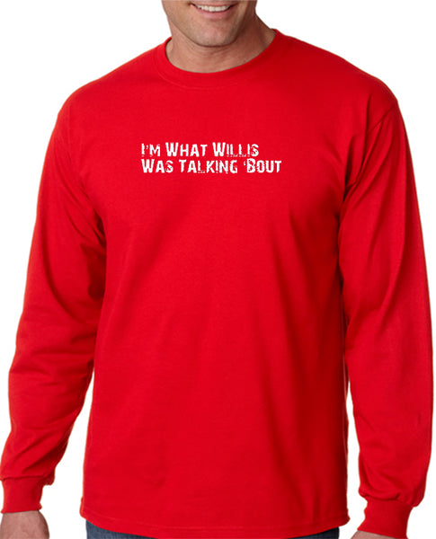 I'm What Willis Was Talking About T-shirt
