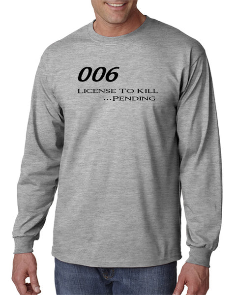 006 - License To Kill . . . Pending T-shirt