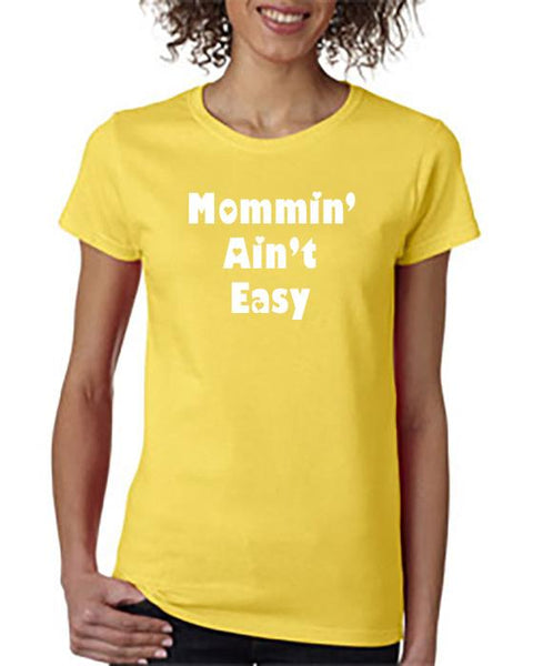 Mommin' Ain't Easy! T-Shirt