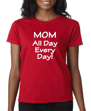 MOM - All Day Every Day - T-shirt