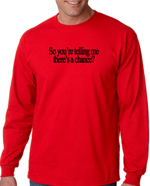 So You're Telling Me There's A Chance T-shirt