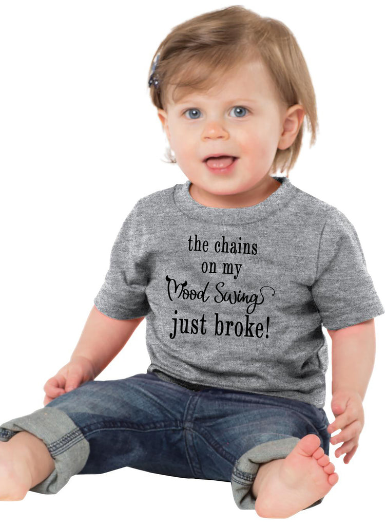 The Chains on my Mood Swing Just Broke Infant T-Shirt