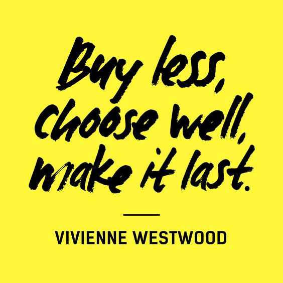Buy less, choose well, make it last.