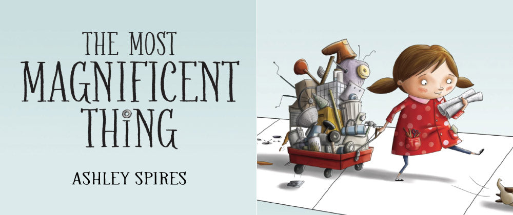 Book to Inspire - The Most Magnificent Thing by Ashley Spires
