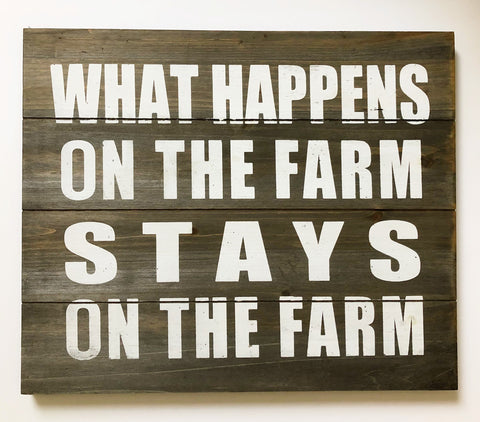 """What Happens on the Farm Stays on the Farm"" Wall Decor"