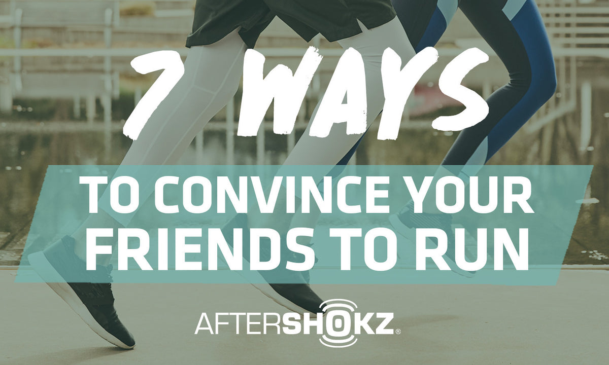 7 Ways To Convince Your Friends To Run