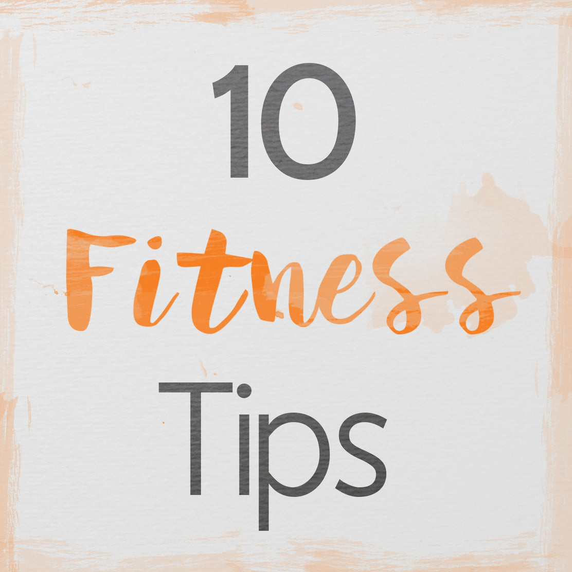 10 Fitness Tips to Jumpstart Your Active Lifestyle
