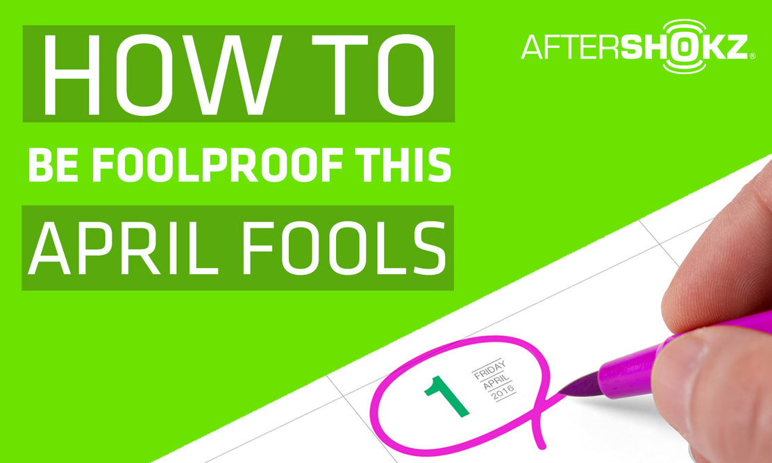 How To Be Foolproof This April Fools