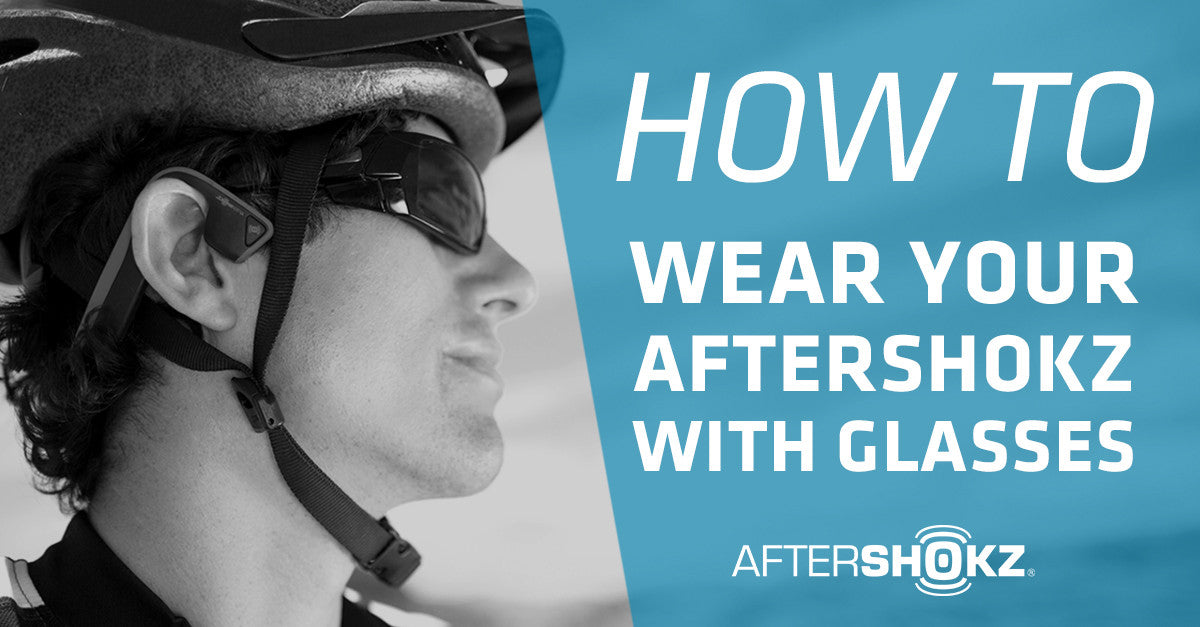 How To Wear Your AfterShokz with Glasses