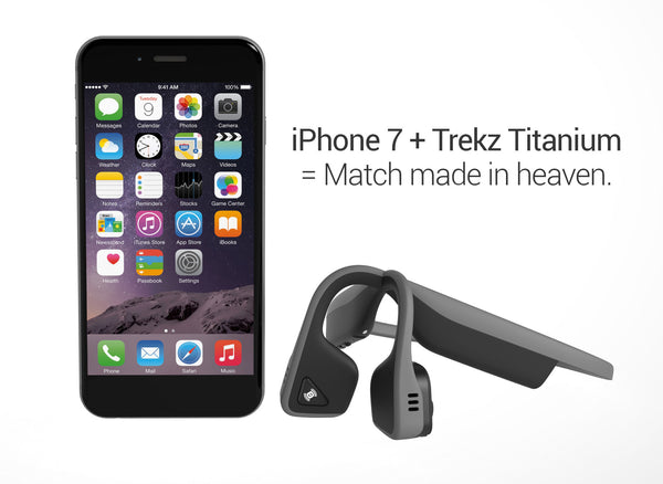 Five reasons the iPhone 7 and Trekz Titanium are a match made in heaven