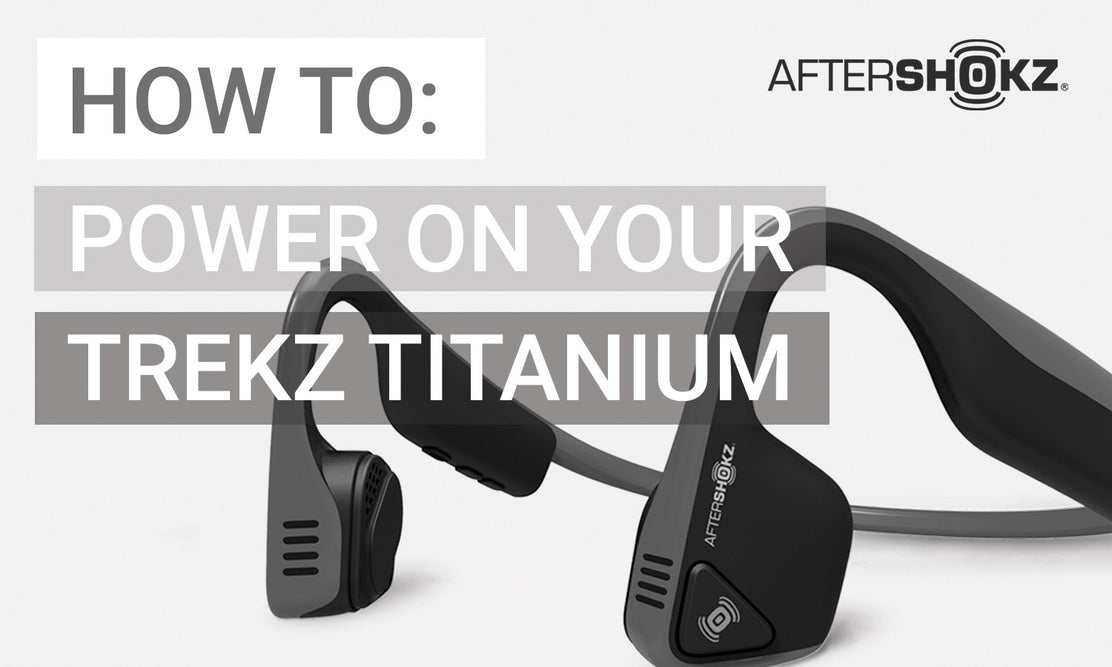 How To Power On Your Trekz Titanium