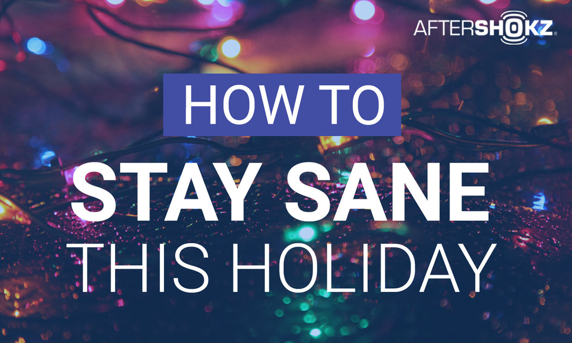 How to: Stay Sane This Holiday