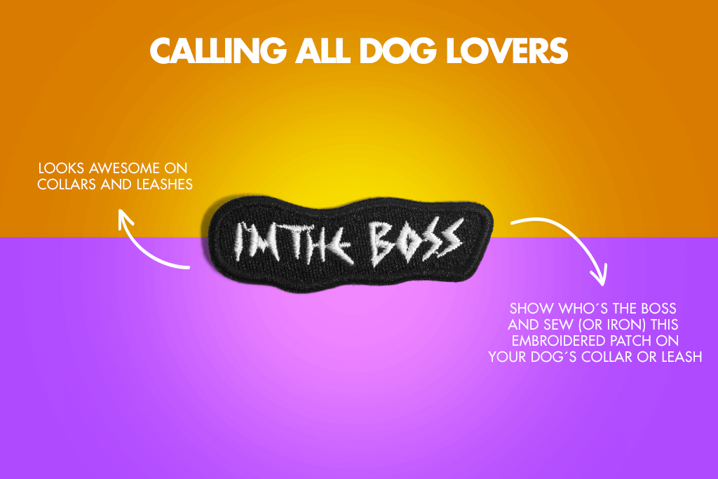 I'm The Boss Dog Patch - Calling all dog lovers | Zee.Dog