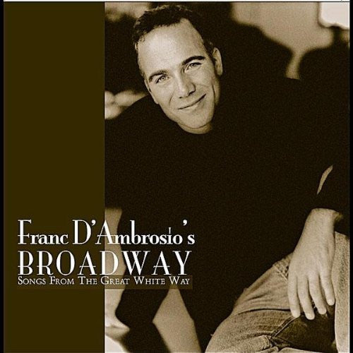 Franc D'Ambrosio's - Broadway Songs From The Great White Way