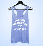 Oh My God You Look Like The 4th Of July Tank