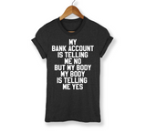 My Bank Account Is Telling Me No Shirt