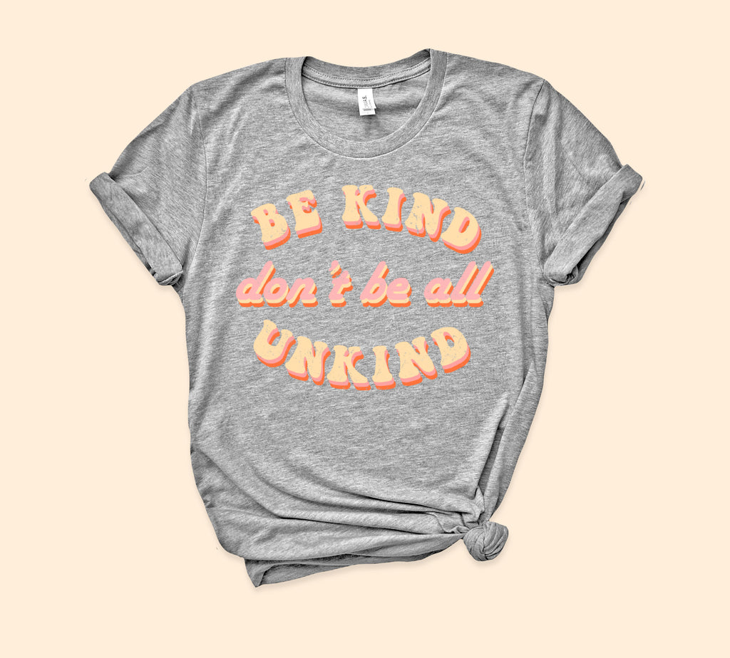 Be Kind Don't Be All Unkind Shirt - PlanetSlay