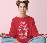 Eat Drink And Don't Be A Bitch Sweatshirt