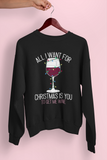 All I Want For Christmas Is You To Bring Me Wine Sweatshirt - PlanetSlay