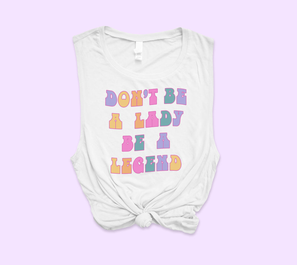 Don't Be A Lady Be A Legend Muscle Tank - PlanetSlay